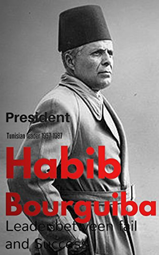 habib-bourguiba-leader-between-fail-and-success-tunisen-president-1957-1987-english-edition