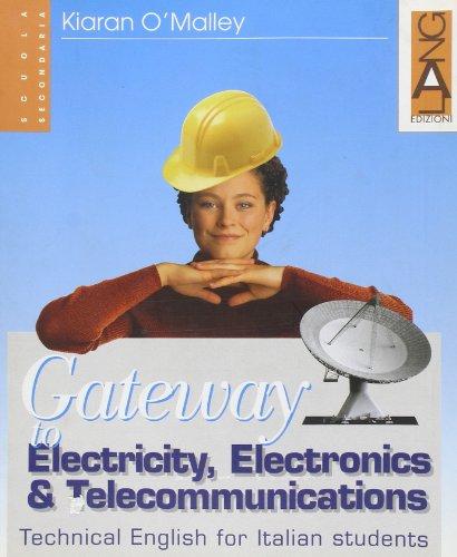 Gateway to Electricity, Electronics & Telecommunications. Per le Scuole superiori