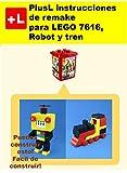 PlusL instrucciones de remake para LEGO 7616,Robot y tren: Usted puede construir Robot y tren de sus propios ladrillos (Spanish Edition)