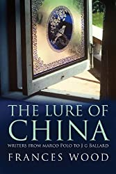 The Lure of China: Writers from Marco Polo to J. G. Ballard by Frances Wood (2009-06-02)