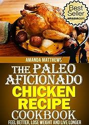 The Paleo Aficionado Chicken Recipe Cookbook (The Paleo Diet Meal Recipe Cookbooks 6)