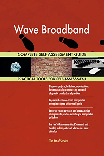 Wave Broadband All-Inclusive Self-Assessment - More than 680 Success Criteria, Instant Visual Insights, Comprehensive Spreadsheet Dashboard, Auto-Prioritized for Quick Results