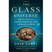 The Glass Universe: How the Ladies of the Harvard Observatory Took the Measure of the Stars by Dava Sobel (2016-12-06)