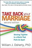 Take Back Your Marriage, Second Edition: Sticking Together in a World That Pulls Us Apart by Doherty Phd, William J. Published by The Guilford Press 2nd (second) edition (2013) Paperback