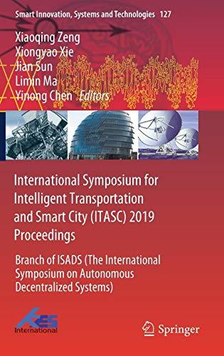 International Symposium for Intelligent Transportation and Smart City (ITASC) 2019 Proceedings: Branch of ISADS (The International Symposium on ... Systems and Technologies, Band 127)