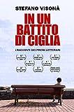 Scarica Libro IN UN BATTITO DI CIGLIA I racconti dei Premi Letterari (PDF,EPUB,MOBI) Online Italiano Gratis