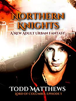 Northern Knights: A New Adult Urban Fantasy (Lord of Columbia Book 1) (English Edition) de [Matthews, Todd]