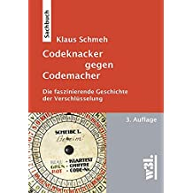 Codeknacker gegen Codemacher. Die faszinierende Geschichte der Verschlüsselung