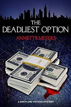 The Deadliest Option (A Smith and Wetzon Mystery, #3) by [Meyers, Annette]