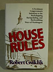 House Rules: A Freshman Congressman's Initiation to the Backslapping, Backpedaling, and Backstabbing Ways of Washington