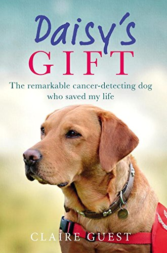 Daisy's Gift: The remarkable cancer-detecting dog who saved my life por Claire Guest