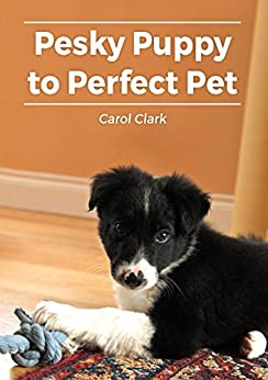 Pesky Puppy to Perfect Pet by [Clark, Carol]