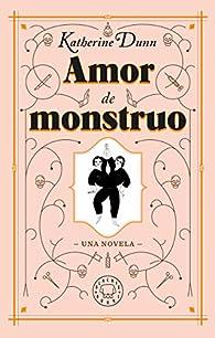 Amor de monstruo par Katherine Dunn