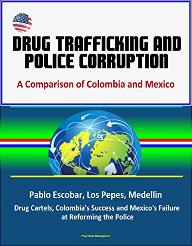 Drug Trafficking and Police Corruption: A Comparison of Colombia and Mexico - Pablo Escobar, Los Pepes, Medellin, Drug Cartels, Colombia's Success and ... at Reforming the Police Epub Descargar