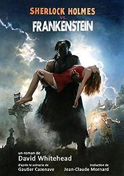 Sherlock Holmes Contre Frankenstein: (French Edition) par [Whitehead, David, Cazenave, Gautier]