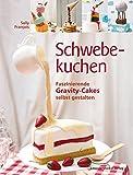 Schwebekuchen: Faszinierende Gravity-Cakes selbst gestalten