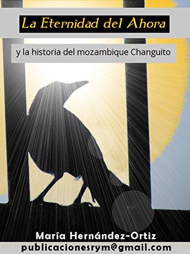La Eternidad del Ahora: y la historia del mozambique Changuito por María Hernández