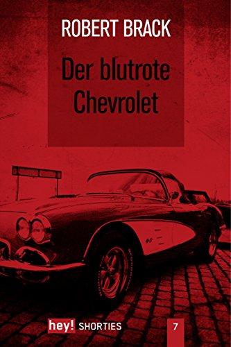 Der blutrote Chevrolet (hey! shorties)