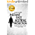 Instant Easy Astral Projection: An Instant Easy Guide To Achieving Your First Astral Projection, Astral Travel Or OBE