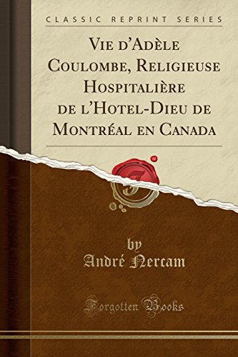 Vie d'Adèle Coulombe, Religieuse Hospitalière de l'Hotel-Dieu de Montréal En Canada (Classic Reprint) par Andre Nercam