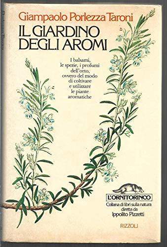 il giardino degli aromi. i balsami, le spezie, i profumi dell'orto, ovvero del modo di coltivare e utilizzare le piante aromatiche