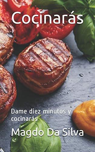Cocinarás: Dame diez minutos y cocinarás (Cocina Facil del Chef Magdo, Band 1)