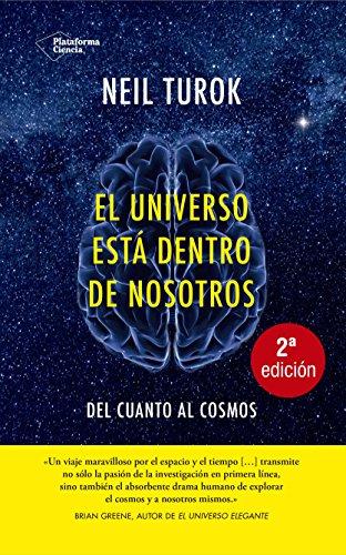 El Universo Está Dentro de Nosotros. Del Cuanto al Cosmos (Plataforma Actual) por Neil Turok