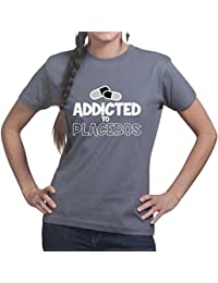 Addicted To Placebos Funny Ladies Womens T shirt