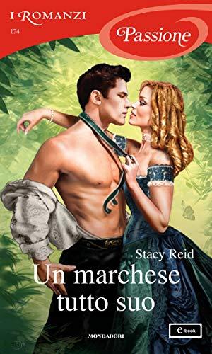 Un marchese tutto suo (I Romanzi Passione) (Wedded by Scandal Vol. 3) (Italian Edition)