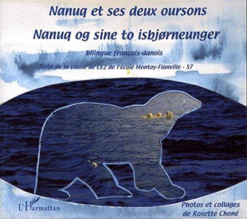 Nanuq et ses deux oursons : Nanuq og sine to isbjorneunger : Bilingue français / danois