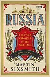 Russia: A 1,000-Year Chronicle of the Wild East by Martin Sixsmith (2011-05-19)