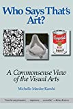 Image de Who Says That's Art?: A Commonsense View of the Visual Arts (English Edition)