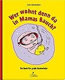 Wer wohnt denn da in Mamas Bauch?: Ein Buch für große Geschwister