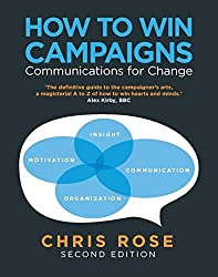 How to Win Campaigns: Communications for Change by Chris Rose (2010-10-01)