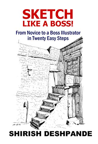 Sketch like a Boss!: From Novice to a Boss Illustrator in Twenty Easy Steps (English Edition)