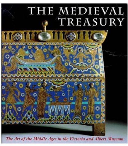 The Medieval Treasury: The Art of the Middle Ages in the Victoria and Albert Museum
