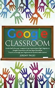 Google Classroom: Guida Definitiva per Insegnanti per Apprendere Ogni Segreto di Google Classroom e le Sue App