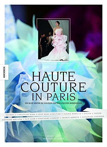 Haute Couture in Paris: Ein Blick hinter die Kulissen der exklusivsten Modehäuser Buch-Cover