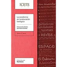La excelencia en la educación teológica: Entrenamiento efectivo para líderes eclesiales (ICETE Series) (Spanish Edition)