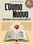 L'UOMO NUOVO (potremmo ricavare energia pulita?)