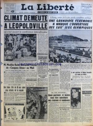LIBERTE (LA) du 26/08/1960 - CLIMAT D'EMEUTE A LEOPOLDVILLE - M. MODIBO KEITA DEMANDE L'ENVOI DE CASQUES BLEUS AU MALI - SUR LA BASSE LOIRE-UNE JEUNE FILLE DE 18 ANS SAUVE CINQ ENFANTS DE LA NOYADE - DES SAVANTS ANGLAIS AURAIENT DECOUVERT UNE SUPER-PENICILLINE - ORAGES ET INONDATIONS EN BRETAGNE - A ROME, THEATRE DE LA PLUS GRANDE COMPETITION PACIFIQUE-UNE GRANDIOSE CEREMONIE A MARQUE L'OUVERTURE DES XVIIES JEUX OLYMPIQUES - LES IMPORTATIONS DE VIANDE DE BOEUF SONT SUPPRIMEES - LES TROIS SOMMAT par Collectif
