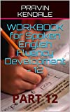 WORKBOOK for Spoken English Fluency Development - 12: PART 12