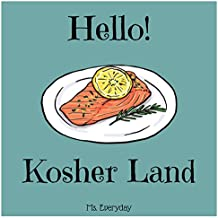 Hello! Kosher Land: 365 Days of Easy Kosher Recipes (Kosher Cookbook, Kosher Food, Kosher Cooking, Kosher Book, Kosher Recipe Book, Healthy Kosher Cookbook, ... Cooking, Kosher Meals) (English Edition)