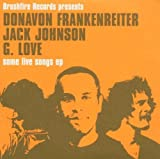 Some Live Songs by Donavon Frankenreiter/Jack Johnson/G.Love (2005-07-19) -