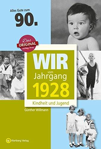 (Wir vom Jahrgang 1928 - Kindheit und Jugend (Jahrgangsbände): 90. Geburtstag)