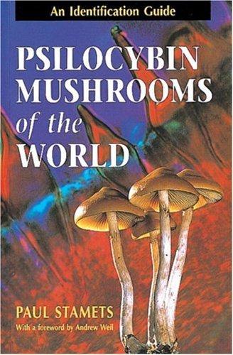 By Paul Stamets - Psilocybin Mushrooms of the World: An Identification Guide