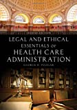 Legal And Ethical Essentials Of Health Care Administration by George D. Pozgar (2013-08-19)