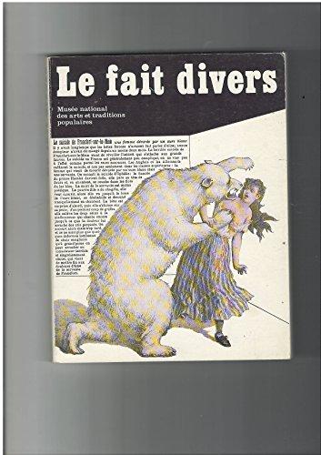 Le Fait divers : Exposition, Paris, Musée national des arts et traditions populaires, 19 novembre 1982-18 avril 1983 par Monestier Alain