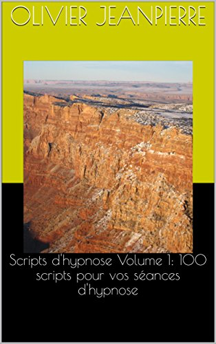 Scripts d'hypnose Volume 1: 100 scripts pour vos séances d'hypnose