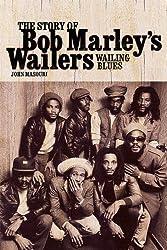 Wailing Blues - The Story of Bob Marley's Wailers